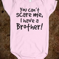 Can't Scare me, I have a Brother