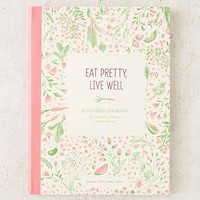 Eat Pretty, Live Well: A Guided Journal For Nourishing Beauty, Inside And Out By Jolene Hart