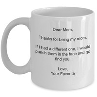 Thanks for being my mom - If I had a different one I would punch them in the face.