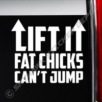 Lift It Fat Chicks Cant Jump Funny Bumper Sticker Vinyl Decal JDM Dope Euro Turbo Diesel Jeep Chevy Truck Powerstroke