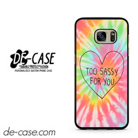 Too Sassy I Love You DEAL-11331 Samsung Phonecase Cover For Samsung Galaxy S7 / S7 Edge