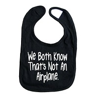 We Both Know That's Not An Airplane Baby Bib Funny Boy Girl Food Bib
