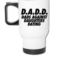 D.A.D.D. Dads Against Daughter Dating - Travel Mug