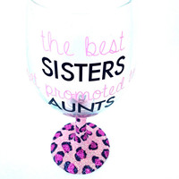 The best sisters get promoted to aunts wine glass glitter