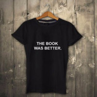 """Sell lots of letters """"THE BOOK WAS BETTER"""" T-shirt"""