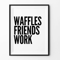 Funny Quote prints, wall art, typography poster, black and white, minimalist print, poster, prints, wall decor, waffles friends work