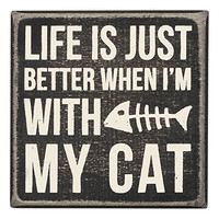 Life Is Just Better When I'm With My Cat - Wood Box Sign - Black & White for wall hanging, table or desk 4-in
