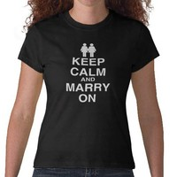 Keep Calm and Marry On Lesbian Tee Shirt from Zazzle.com