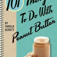 101 Things to Do with Peanut Butter