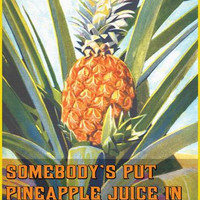 Somebody put Pineapple juice in my pineapple juice 28x42 Giclee on Canvas