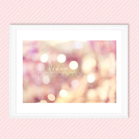"""Bokeh photography, """"dream passionately""""typography,quote,dreamy,nursery,whimsical,pink,yellow,pastel,Christmas,fine art print,inspirational"""