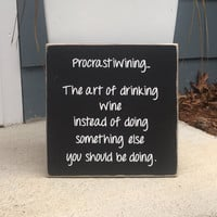 "Wine Sign, Wine Saying, ""Procrastiwining"", Wine Lover, Wine Lovers Gift, Funny Wine, Wood Sign, Simply Fontastic, Made in the USA"