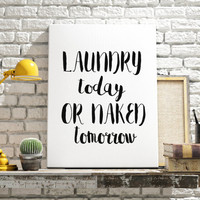 Laundry today or naked tomorrow Family Bathroom Sign Bathroom Decor Bathroom Print Typography Print Bathroom Art Unique Housewarming Gift