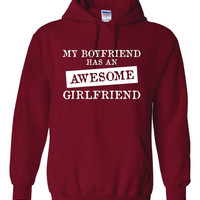 My BOYFRIEND Has An AWESOME GIRLFRIEND Great Hoodie for Girlfriend Holiday Just Because Show her She is Awesome Comfy Unisex Hoodie