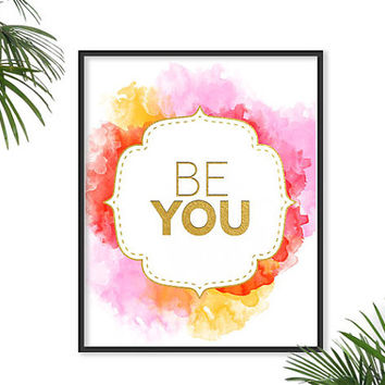 BE YOU Inspirational Print Girl's Quote Watercolor Fashion Art Print faux gold Fashion Poster Paris Home Decor Pink Decors Sexy Boho chic