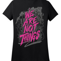 Mad Max Fury Road - We Are Not Things T-Shirt - Mad Max Shirt - Fury Road Shirt