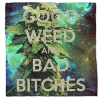Good weed and bad bitches