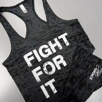 Womens Motivational Burnout Tank Top. Womens Inspirational Tank Top. Fighting Tank Top. Workout Tank Top. FIGHT FOR IT. Burnout Racerback.