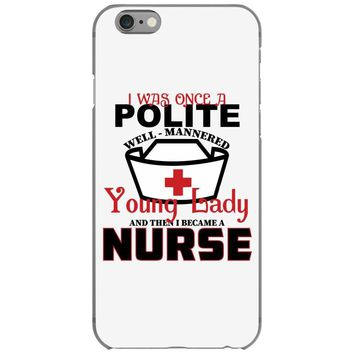 I Was One A Polite Well Mannered Young Lady And Then I Became A Nurse iPhone 6/6s Case