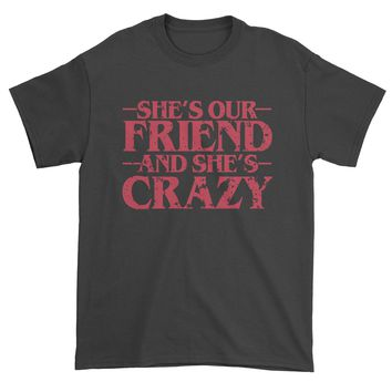 She's Our Friend And She's Crazy Mens T-shirt