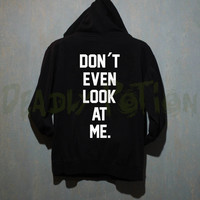 Don't Even Look At Me Hoodie Sweatshirt Shirt Sweater T Shirt Unisex - Size S M L XL