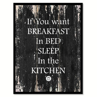 If you want Breakfast in bed sleep in the kitchen Funny Quote Saying Canvas Print with Picture Frame Home Decor Wall Art