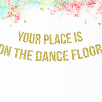 Your Place Is On The Dance Floor Banner
