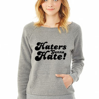 Haters Gonna Hate  hate ladies sweatshirt