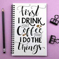 Writing journal, spiral notebook, bullet journal, cute sketchbook, blank lined grid paper - First I drink the coffee then I do the things