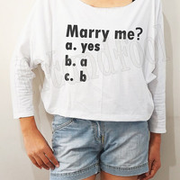Marry Me Shirts Marriage Shirts Funny Shirts Bat Sleeve Shirts Crop Shirts Long Sleeve Shirts Oversized Sweatshirt Women Shirts - FREE SIZE