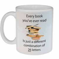 Every Book You've Read is a Combination of 26 Letters - Coffee or Tea Mug