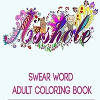 Swear Word Adult Coloring Book: Hilarious Sweary Coloring book For Fun and Stress Relieve