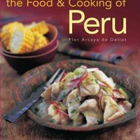 The Food & Cooking of Peru: Traditions, Ingredients, Tastes, Techniques, 65 Classic Recipes