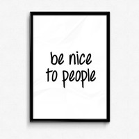 Be nice to people Print - Life Quote - Life Print - Inspirational Quote - Typography Print - Home Decor