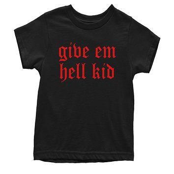 Give Em Hell Kid Youth T-shirt