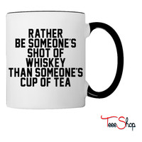 Rather Be Someone's Shot Of Whiskey Coffee & Tea Mug