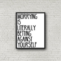 Worrying Is Literally Betting Against Yourself Print, Motivational Quote, Positive Vibes, Typography Quote, Positive Energy, Wall Art, Decor