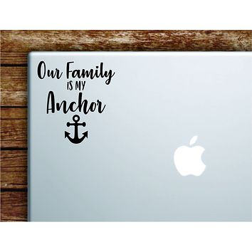 Our Family Is My Anchor Laptop Wall Decal Sticker Vinyl Art Quote Macbook Decor Car Window Truck Kids Baby Teen Inspirational Girls Love