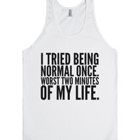 I Tried Being Normal Once. Worst Two Minutes Of My Life. Tank Top (...