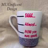 shhh, almost, now you may speak      14oz glitter mug