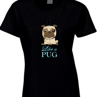 Like A Pug Womens T Shirt