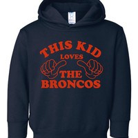 This Kid Loves The Denver Broncos Great Kids Fan Hoodie Sweatshirt Broncos Fans Youth Toddler Sizes 2T Thru Youth XL Great Broncos Hoodie