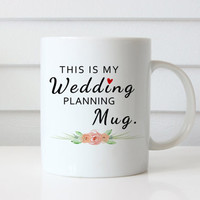 This is My Wedding Planning Mug | 11 oz Coffee Mug | Bride to be Mug | Wedding Quote Mug | Wedding party | Typography | Unique Coffee Mug