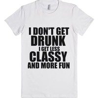 I Don't Get Drunk I Get Less Classy And More Fun Jrs-White T-Shirt