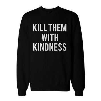 Kill Them With Kindness Graphic Sweatshirts - Unisex Black Sweatshirt