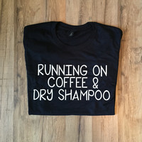 """RUNNING ON COFFEE & DRY SHAMPOO"" GRAPHIC TEE"