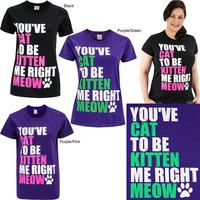 You've Cat To Be Kitten Me Tee