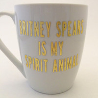 Britney Spears is my spirit animal - Mug