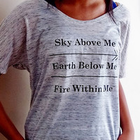 Sky Above Me, Earth Below Me, Fire Within Me Ladies Flowy Top.