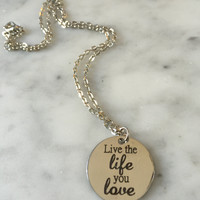 Live the Life you Love, Inspirational Necklace, Motivational Necklace, Gift for Her, Gifts Under 20